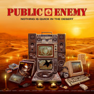 ​Public Enemy «Nothing Is Quick in the Desert»
