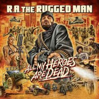 ​R.A. The Rugged Man «All My Heroes Are Dead»