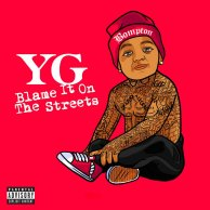 YG «Blame It On The Streets»