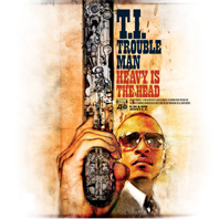 "T.I. ""Trouble Man: Heavy Is The Head"""